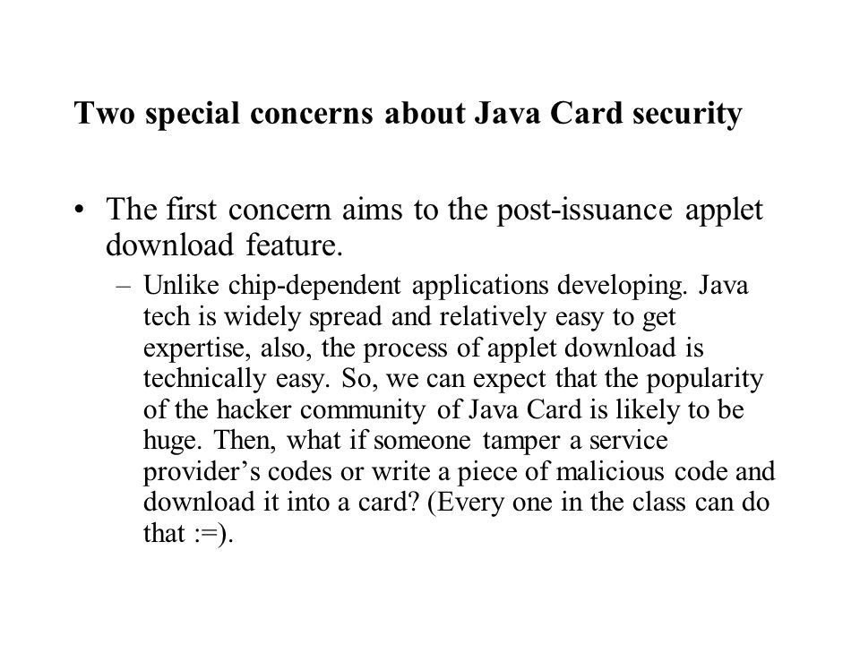 Two special concerns about Java Card security The first concern aims to the post-issuance applet download feature.