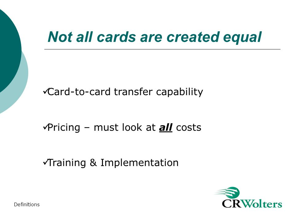 Not all cards are created equal Card-to-card transfer capability Pricing – must look at all costs Training & Implementation Definitions