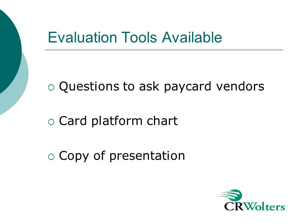 Evaluation Tools Available Questions to ask paycard vendors Card platform chart Copy of presentation