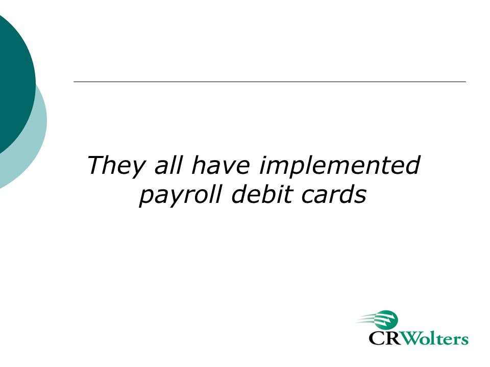They all have implemented payroll debit cards