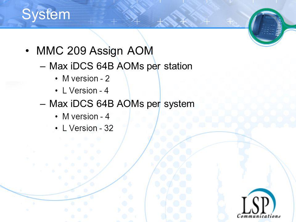System MMC 209 Assign AOM –Max iDCS 64B AOMs per station M version - 2 L Version - 4 –Max iDCS 64B AOMs per system M version - 4 L Version - 32