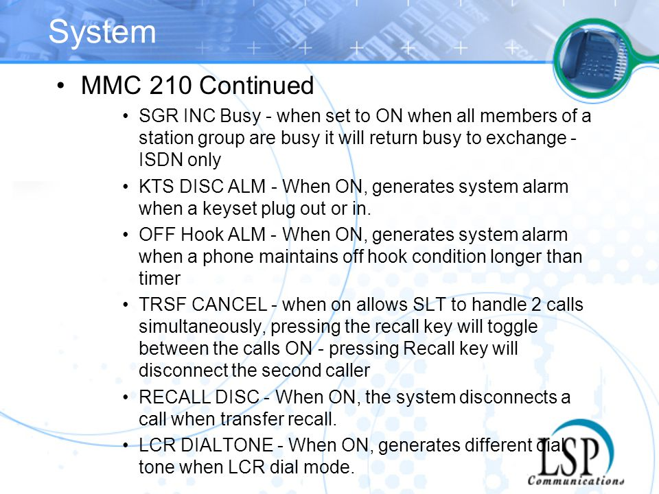 System MMC 210 Continued SGR INC Busy - when set to ON when all members of a station group are busy it will return busy to exchange - ISDN only KTS DI