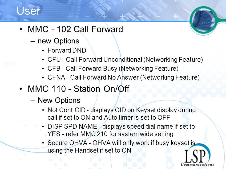 User MMC - 102 Call Forward –new Options Forward DND CFU - Call Forward Unconditional (Networking Feature) CFB - Call Forward Busy (Networking Feature