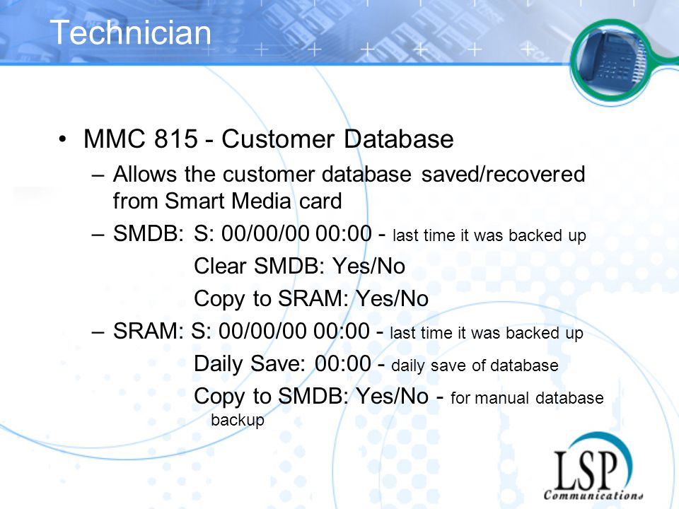Technician MMC 815 - Customer Database –Allows the customer database saved/recovered from Smart Media card –SMDB:S: 00/00/00 00:00 - last time it was