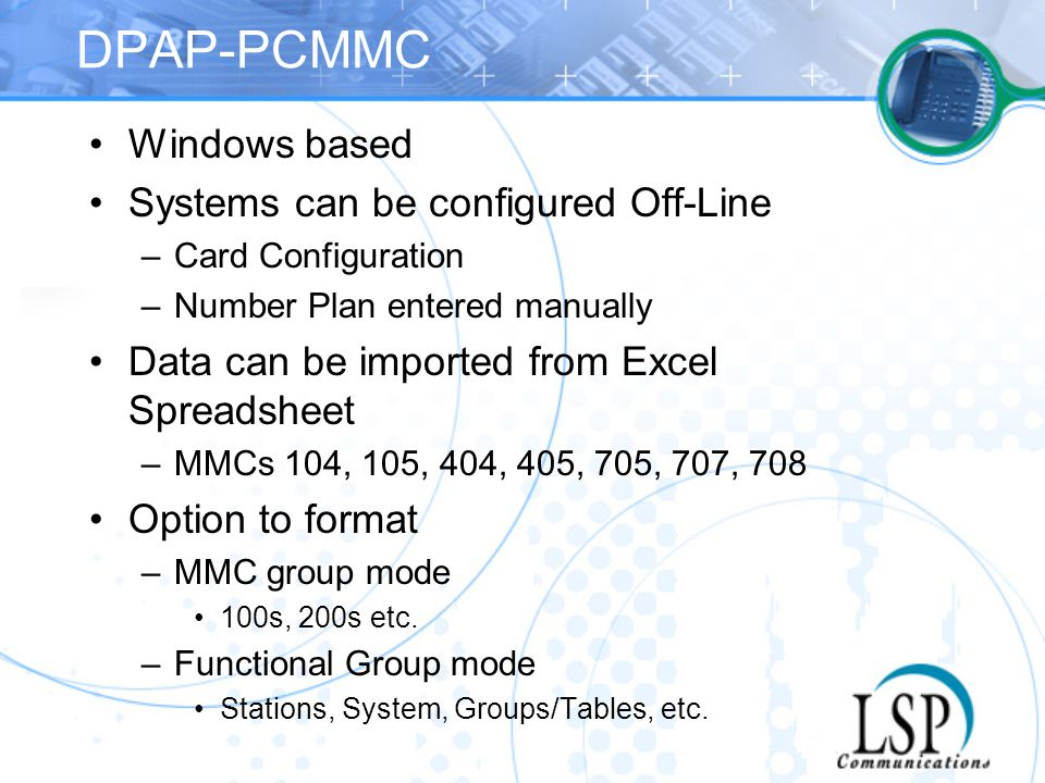 DPAP-PCMMC Windows based Systems can be configured Off-Line –Card Configuration –Number Plan entered manually Data can be imported from Excel Spreadsh