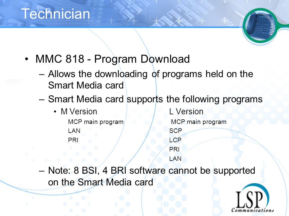 Technician MMC 818 - Program Download –Allows the downloading of programs held on the Smart Media card –Smart Media card supports the following progra