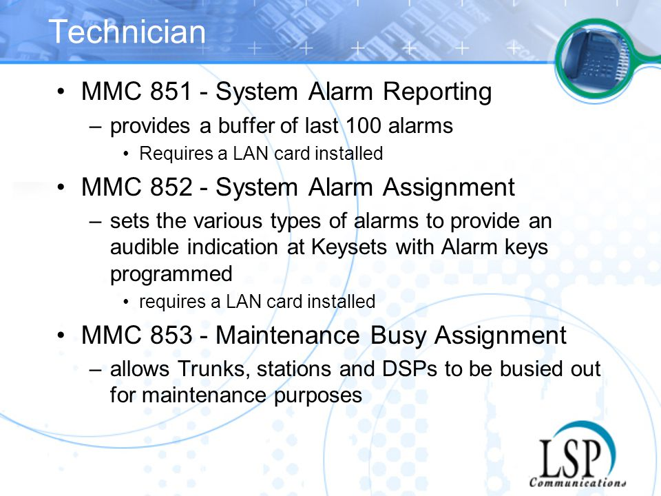 Technician MMC 851 - System Alarm Reporting –provides a buffer of last 100 alarms Requires a LAN card installed MMC 852 - System Alarm Assignment –set