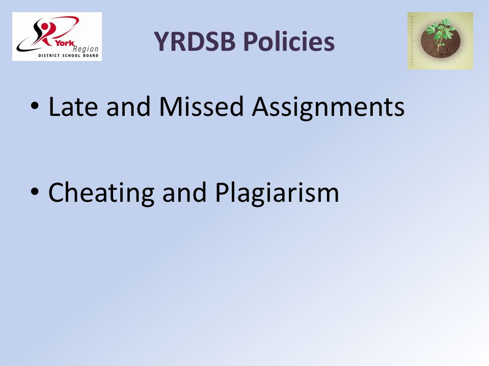 YRDSB Policies Late and Missed Assignments Cheating and Plagiarism