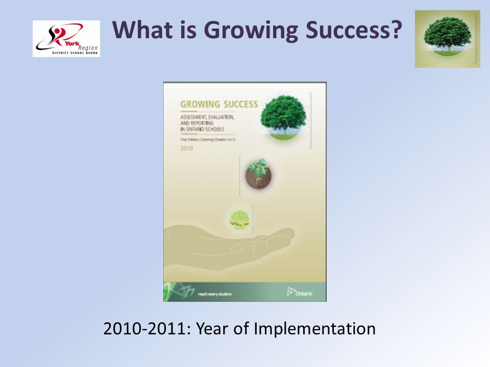Purpose In May 2010, the Ontario Ministry of Education released the 1 st edition of Growing Success.