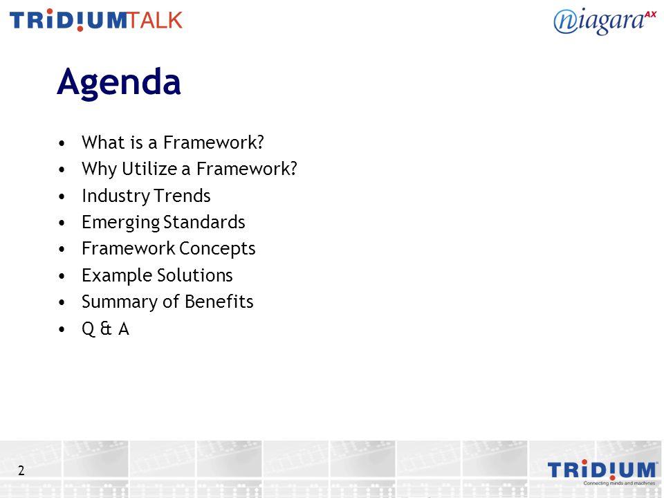 2 Agenda What is a Framework.Why Utilize a Framework.