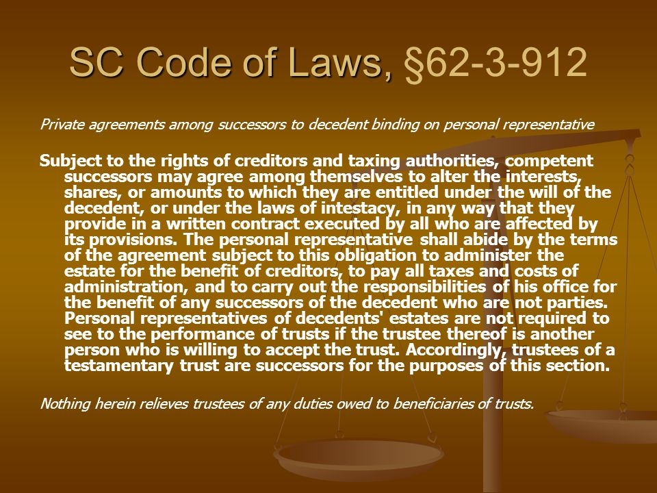 SC Code of Laws, SC Code of Laws, §62-3-912 Private agreements among successors to decedent binding on personal representative Subject to the rights o