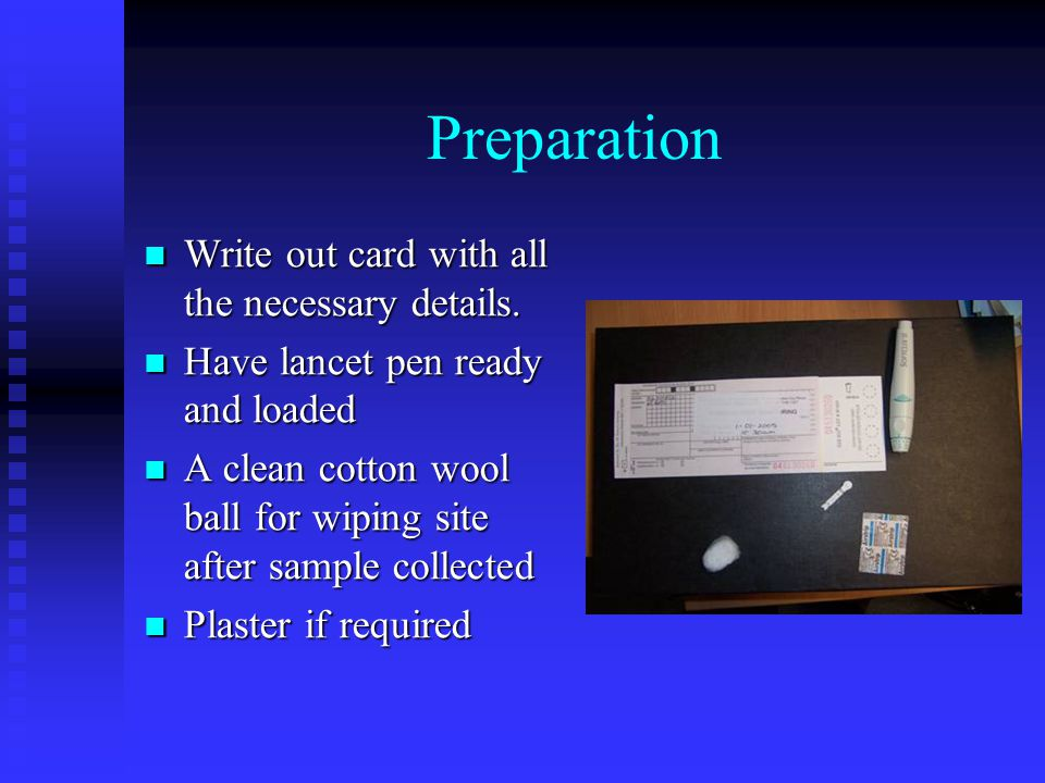 Preparation Write out card with all the necessary details. Write out card with all the necessary details. Have lancet pen ready and loaded Have lancet