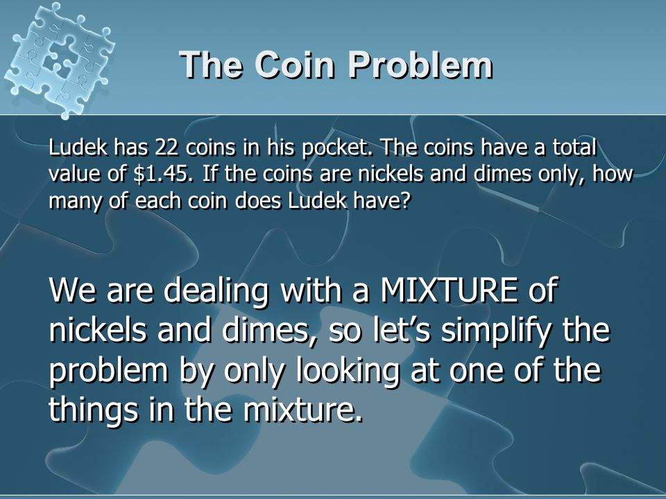 The Coin Problem Ludek has 22 coins in his pocket.