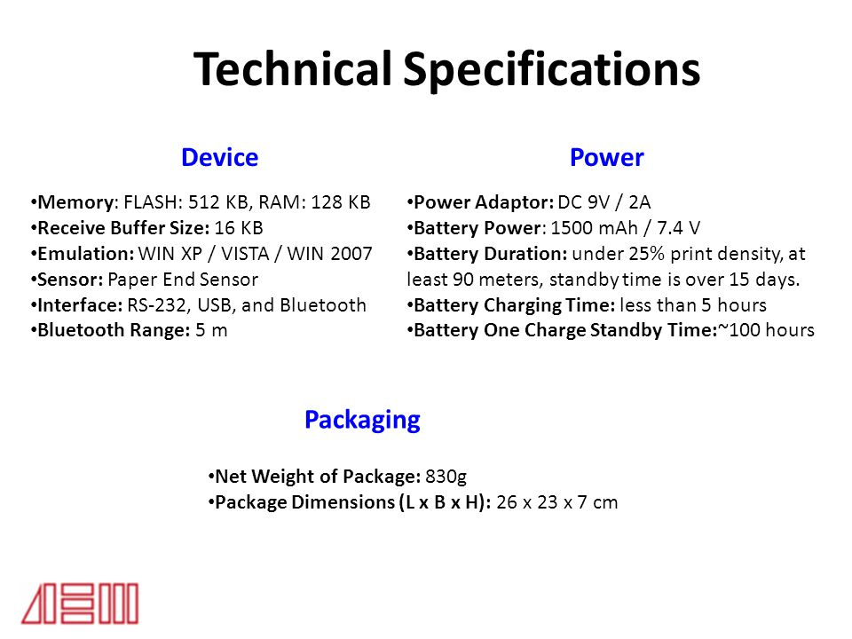 Technical Specifications Power Packaging Net Weight of Package: 830g Package Dimensions (L x B x H): 26 x 23 x 7 cm Device Memory: FLASH: 512 KB, RAM:
