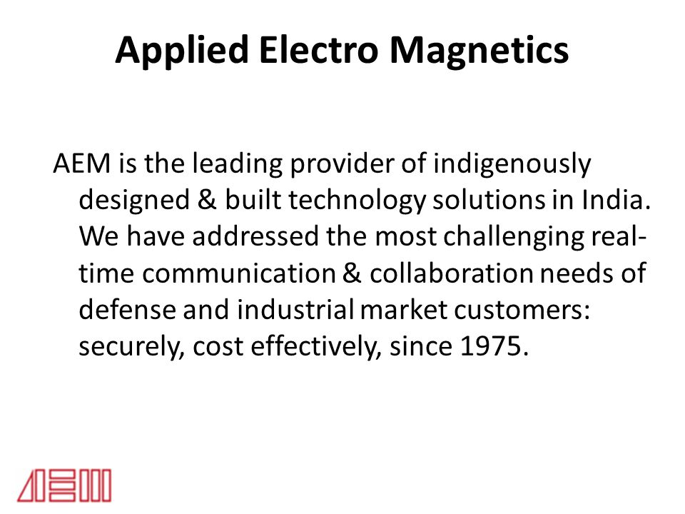 Applied Electro Magnetics AEM is the leading provider of indigenously designed & built technology solutions in India. We have addressed the most chall