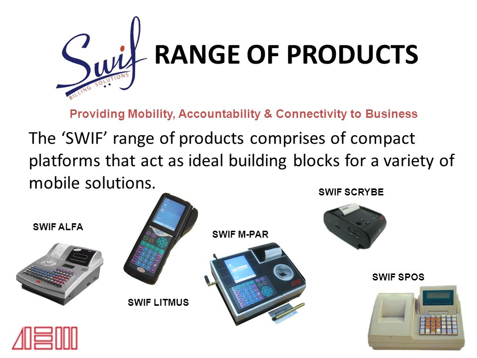 RANGE OF PRODUCTS The SWIF range of products comprises of compact platforms that act as ideal building blocks for a variety of mobile solutions. Provi