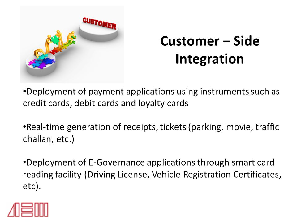 Customer – Side Integration Deployment of payment applications using instruments such as credit cards, debit cards and loyalty cards Real-time generat