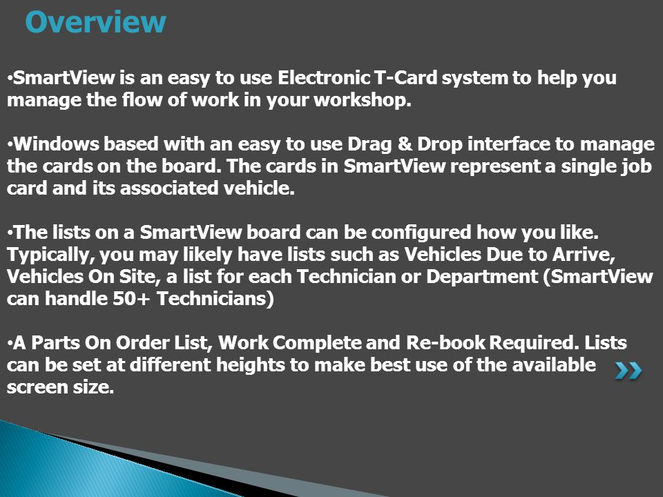 SmartView is an easy to use Electronic T-Card system to help you manage the flow of work in your workshop.