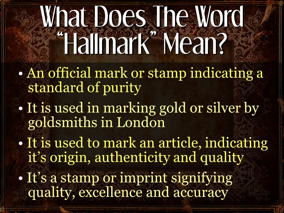 What Does The Word Hallmark Mean? An official mark or stamp indicating a standard of purity It is used in marking gold or silver by goldsmiths in Lond