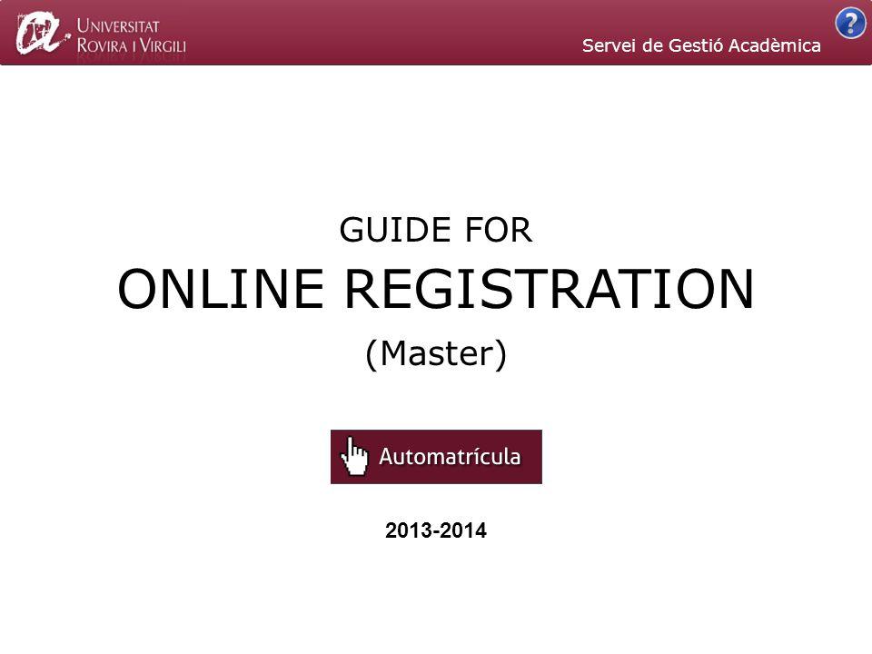 2013-2014 ONLINE REGISTRATION GUIDE FOR (Master) Servei de Gestió Acadèmica