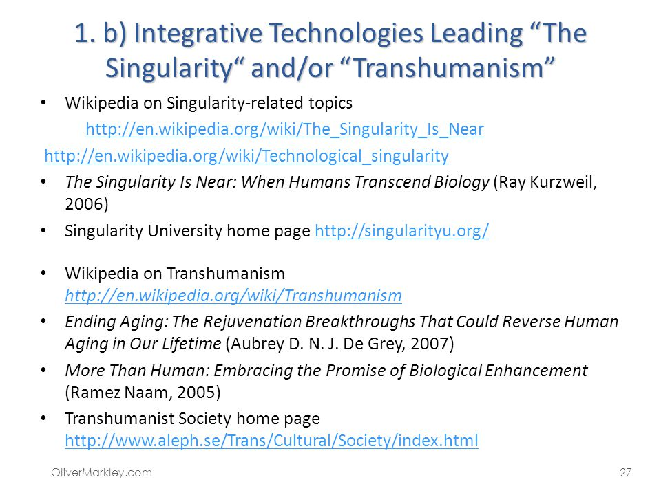 1. b) Integrative Technologies Leading The Singularity and/or Transhumanism Wikipedia on Singularity-related topics http://en.wikipedia.org/wiki/The_S