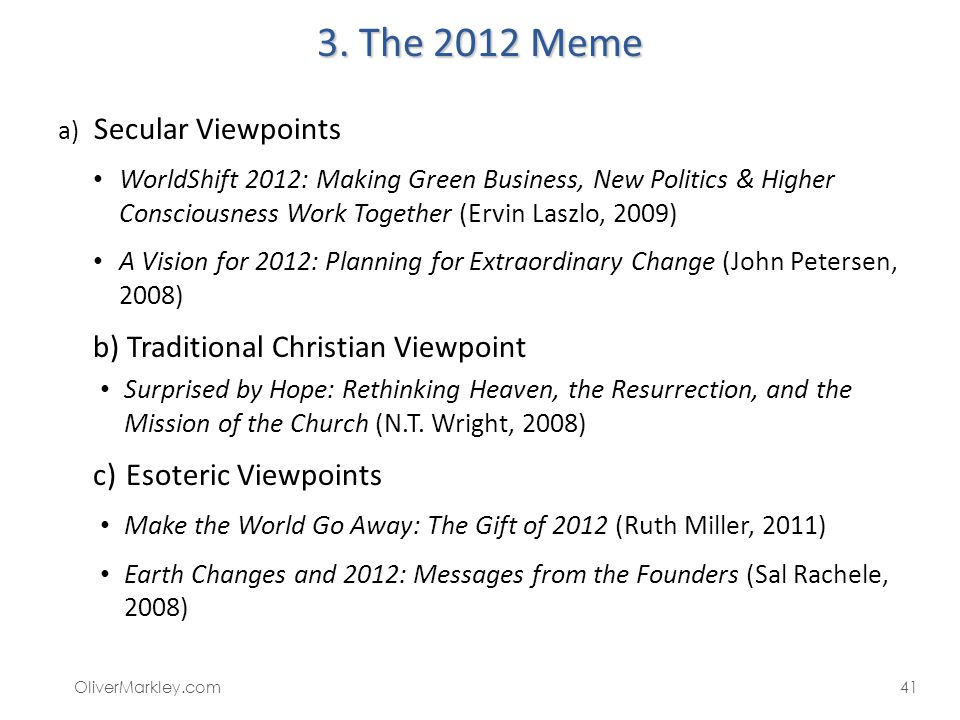 3. The 2012 Meme a) Secular Viewpoints WorldShift 2012: Making Green Business, New Politics & Higher Consciousness Work Together (Ervin Laszlo, 2009)