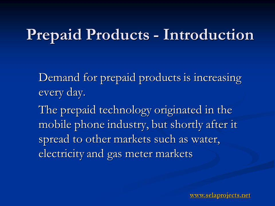 Prepaid Products - Introduction Demand for prepaid products is increasing every day.
