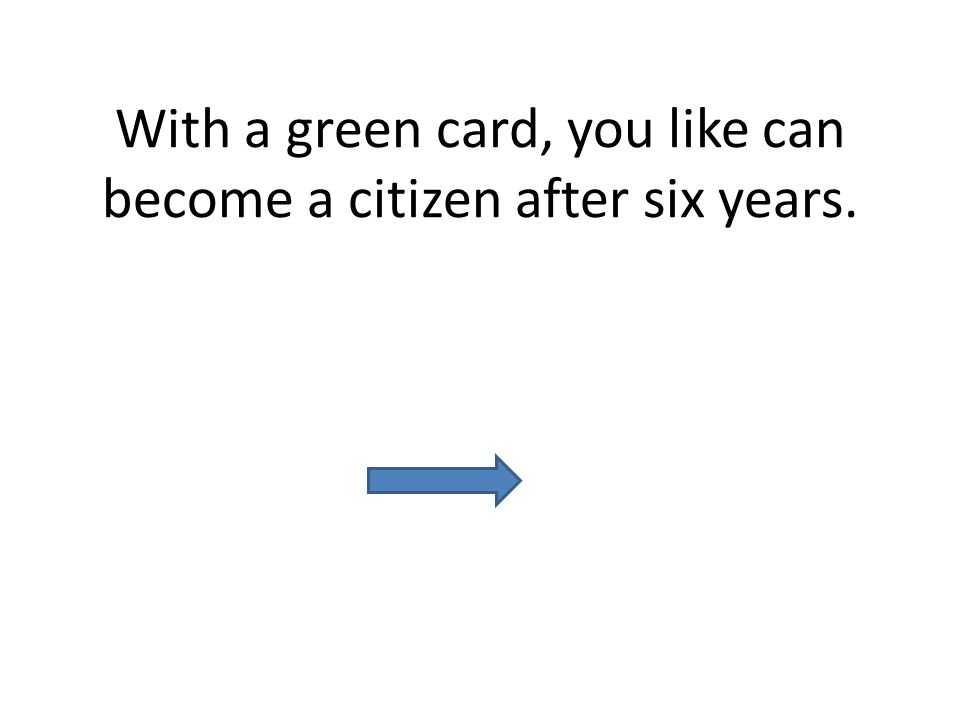 With a green card, you like can become a citizen after six years.