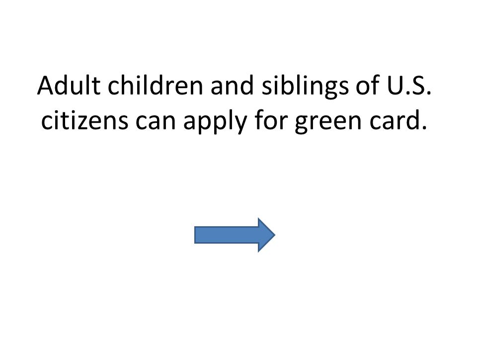 Adult children and siblings of U.S. citizens can apply for green card.