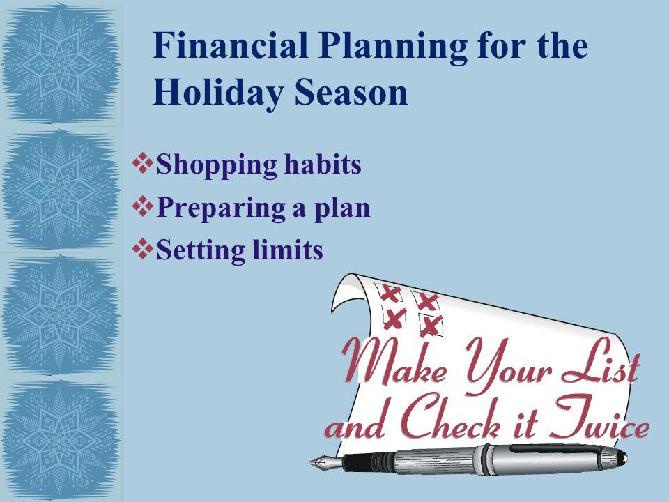 Financial Planning for the Holiday Season Shopping habits Preparing a plan Setting limits