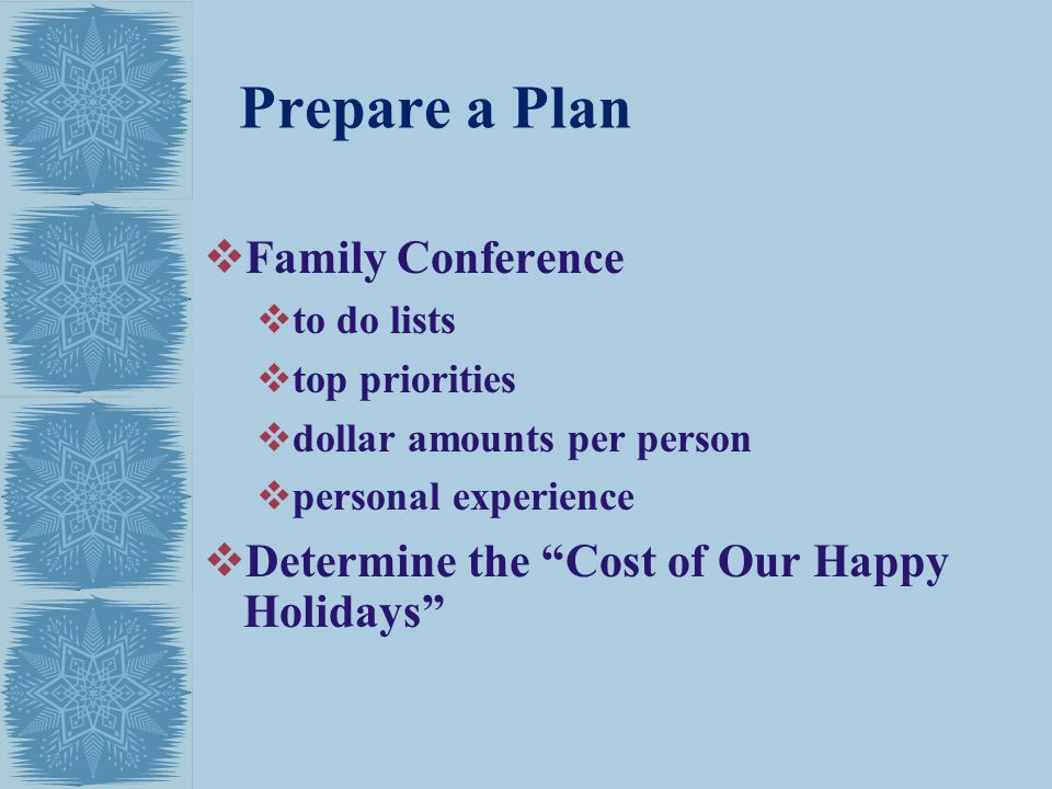 Prepare a Plan Family Conference to do lists top priorities dollar amounts per person personal experience Determine the Cost of Our Happy Holidays