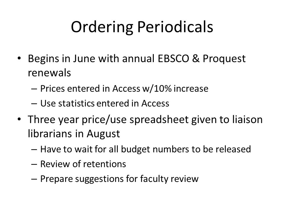 Ordering Periodicals Begins in June with annual EBSCO & Proquest renewals – Prices entered in Access w/10% increase – Use statistics entered in Access