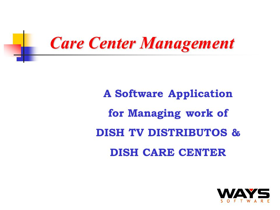 Care Center Management A Software Application for Managing work of DISH TV DISTRIBUTOS & DISH CARE CENTER