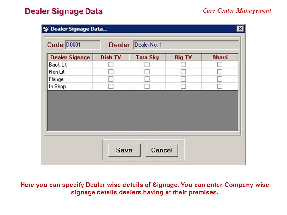 Dealer Signage Data Care Center Management Here you can specify Dealer wise details of Signage. You can enter Company wise signage details dealers hav