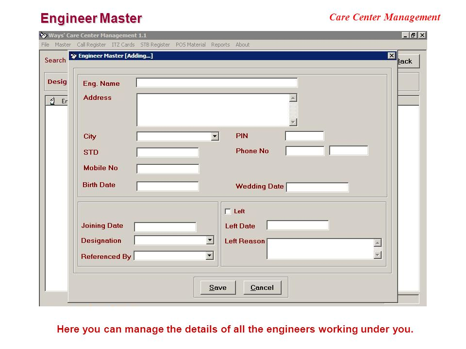 Engineer Master Care Center Management Here you can manage the details of all the engineers working under you.