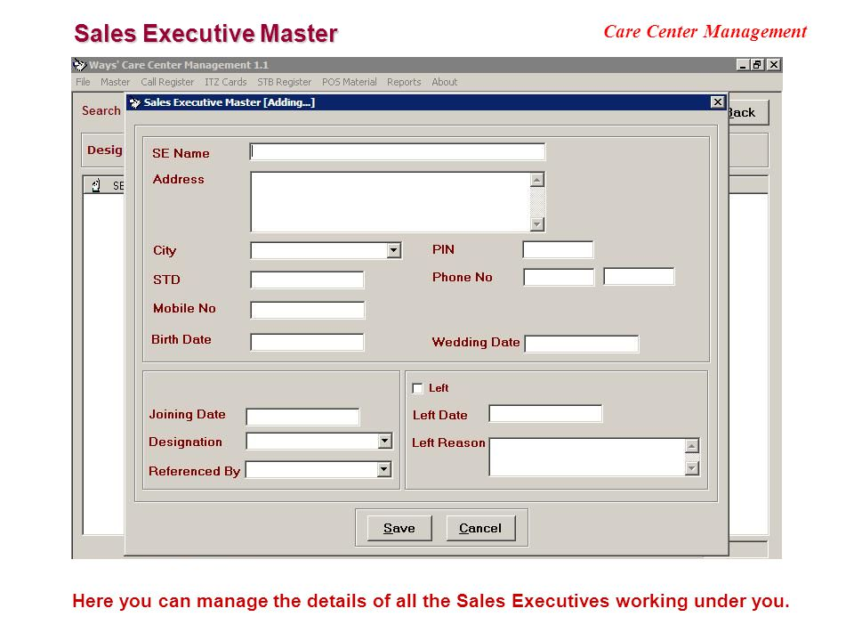 Sales Executive Master Care Center Management Here you can manage the details of all the Sales Executives working under you.