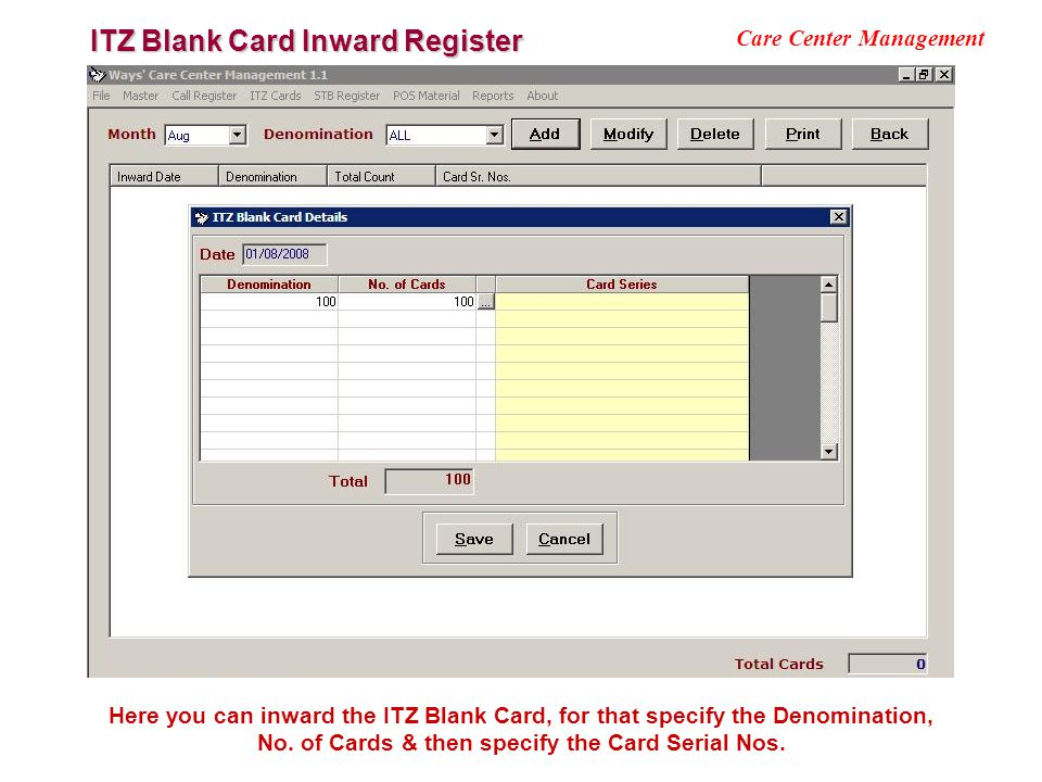 ITZ Blank Card Inward Register Care Center Management Here you can inward the ITZ Blank Card, for that specify the Denomination, No. of Cards & then s
