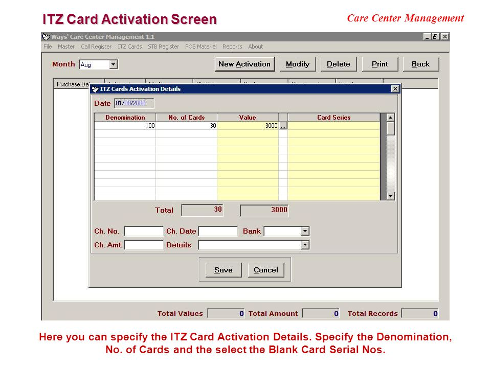 ITZ Card Activation Screen Care Center Management Here you can specify the ITZ Card Activation Details. Specify the Denomination, No. of Cards and the