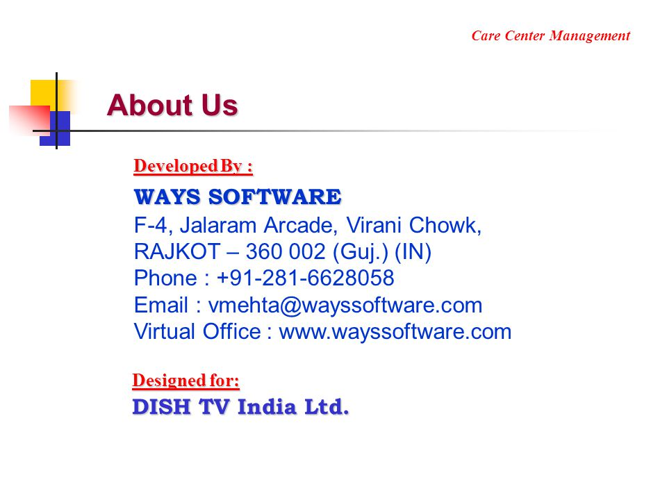 About Us Developed By : WAYS SOFTWARE F-4, Jalaram Arcade, Virani Chowk, RAJKOT – 360 002 (Guj.) (IN) Phone : +91-281-6628058 Email : vmehta@wayssoftw