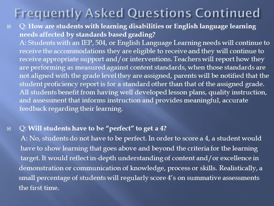 Q: How are students with learning disabilities or English language learning needs affected by standards based grading? A: Students with an IEP, 504, o