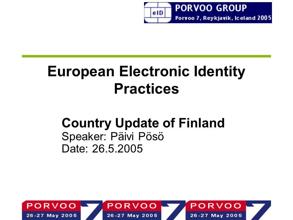 European Electronic Identity Practices Country Update of Finland Speaker: Päivi Pösö Date: 26.5.2005