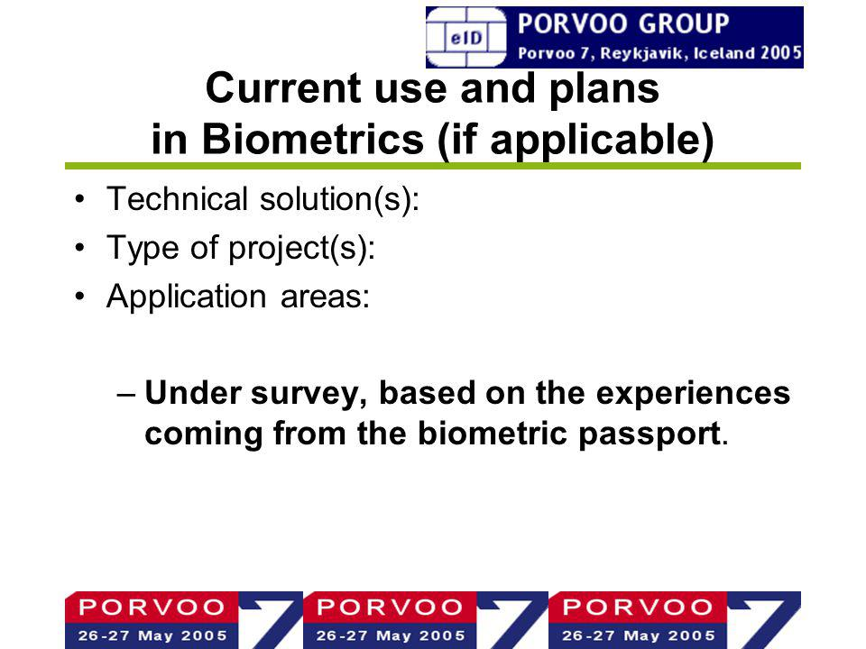 Current use and plans in Biometrics (if applicable) Technical solution(s): Type of project(s): Application areas: –Under survey, based on the experiences coming from the biometric passport.