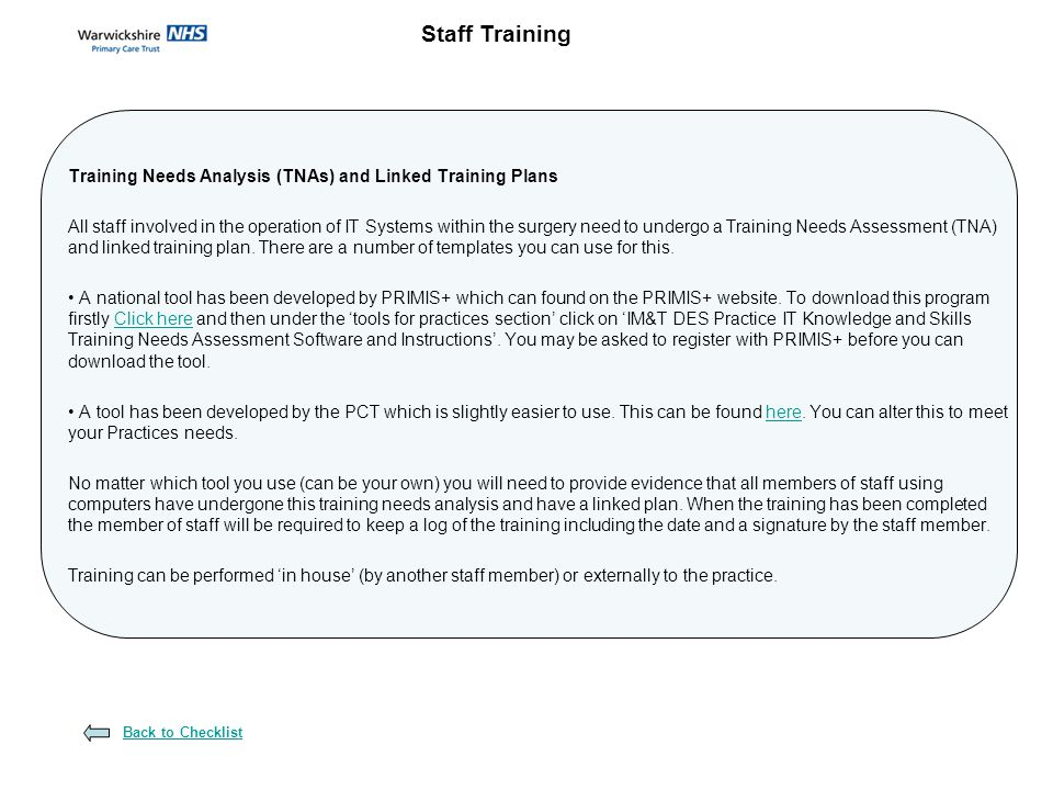Training Needs Analysis (TNAs) and Linked Training Plans All staff involved in the operation of IT Systems within the surgery need to undergo a Training Needs Assessment (TNA) and linked training plan.