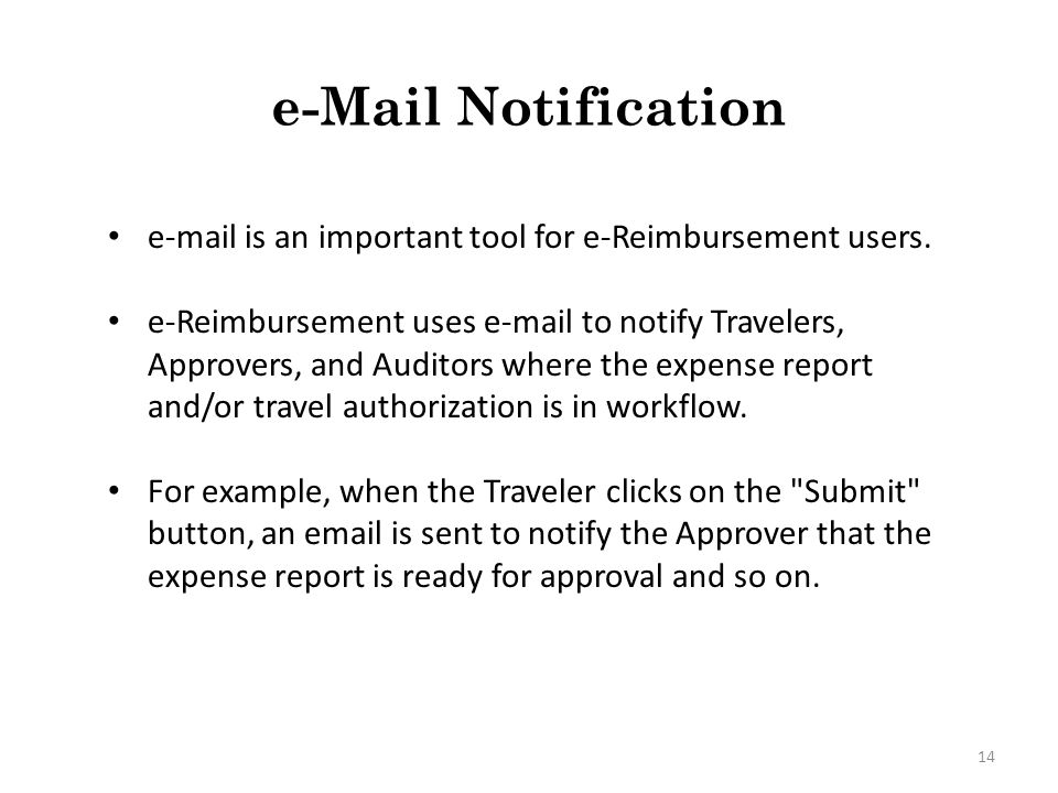 Sample of how Approver assignments are set up in e-Reimbursement 13 Approvers and Auditors can be assigned to receive workflow for approval for ranges