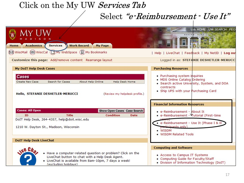 Log into My UW Madison with your Net ID and Password. 16 How do I log into e-Reimbursement?