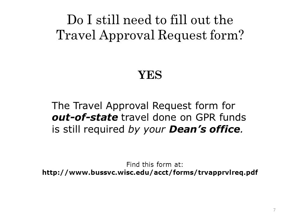 What forms does it replace? 6 Travel and Expense Spreadsheet Form Direct Payment Form for Employees Paper Travel Advance Paper Group/Team Travel Cash