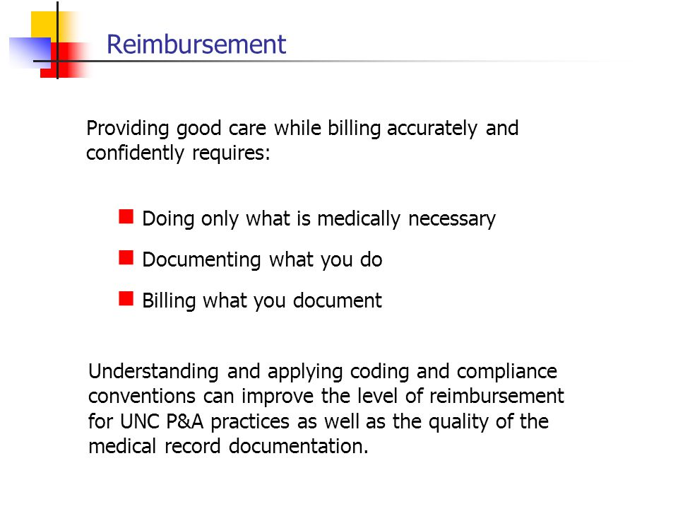 Reimbursement Doing only what is medically necessary Documenting what you do Billing what you document Understanding and applying coding and complianc