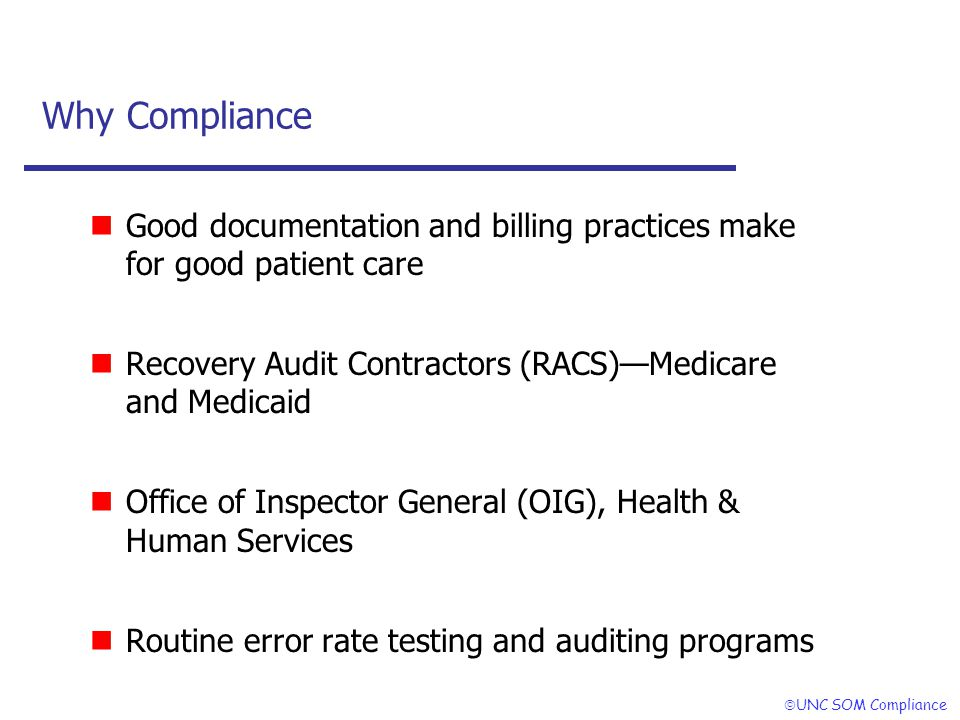 UNC SOM Compliance Why Compliance Good documentation and billing practices make for good patient care Recovery Audit Contractors (RACS)Medicare and Me