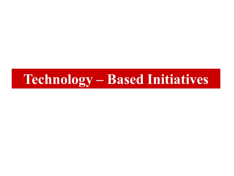 Technology – Based Initiatives