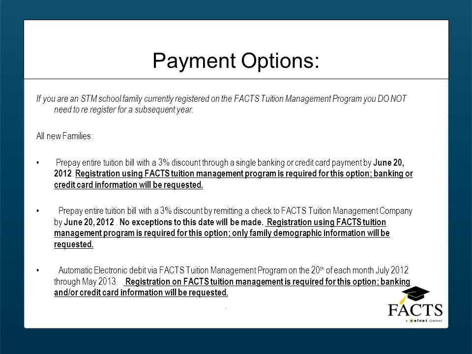 Payment Options: If you are an STM school family currently registered on the FACTS Tuition Management Program you DO NOT need to re register for a subsequent year.